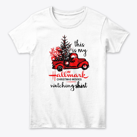 Hallmark Christmas Movies Watching Shirt White T-Shirt Front