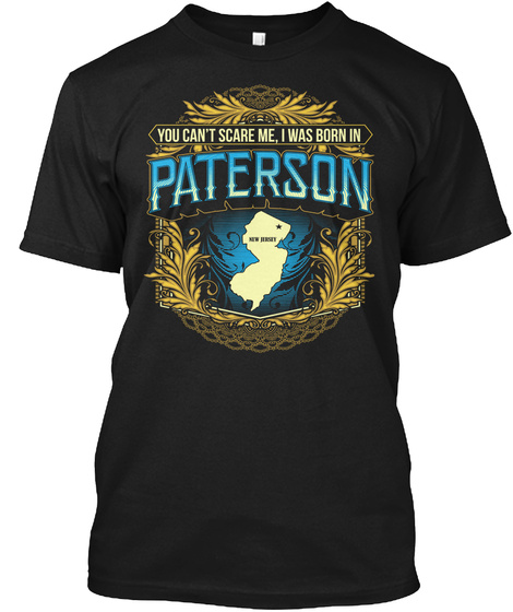 You Cant Scare Me I Was Born In Paterson New Jersey Black Kaos Front