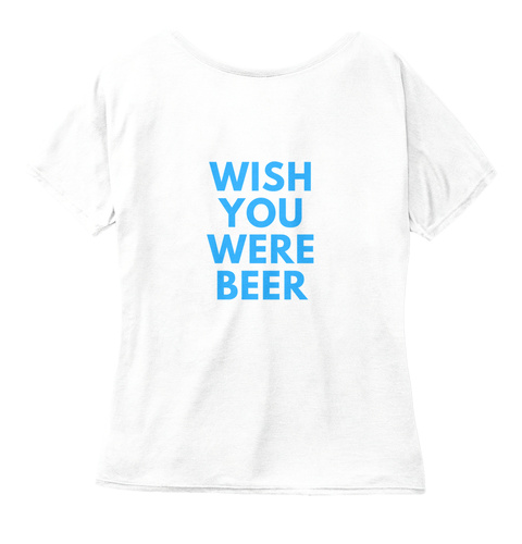 Wish You Were Beer White  Women's T-Shirt Back