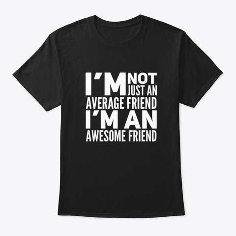 I'm An Awesome Friend Black T-Shirt Front