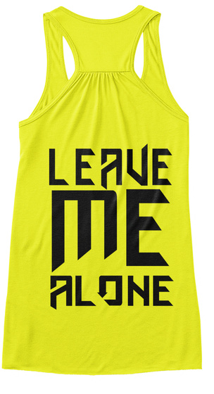 Leave Me Alone Neon Yellow T-Shirt Back