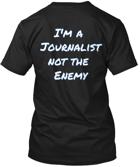 I'm A Journalist Not The Enemy Black T-Shirt Back