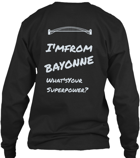 I'mFrom Bayonne What'sYour  Superpower? Black T-Shirt Back
