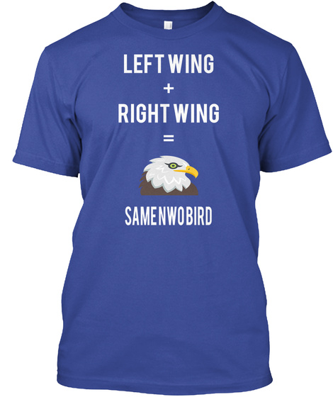 Left Wing + Right Wing = Same  Nwo  Bird Deep Royal T-Shirt Front