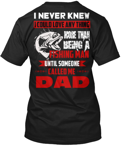 father s day gifts fishing dad t shirts i never knew i could love