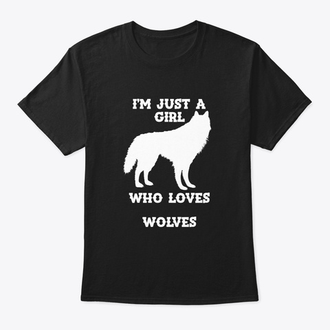 I'm Just A Girl Who Loves Wolves Black T-Shirt Front