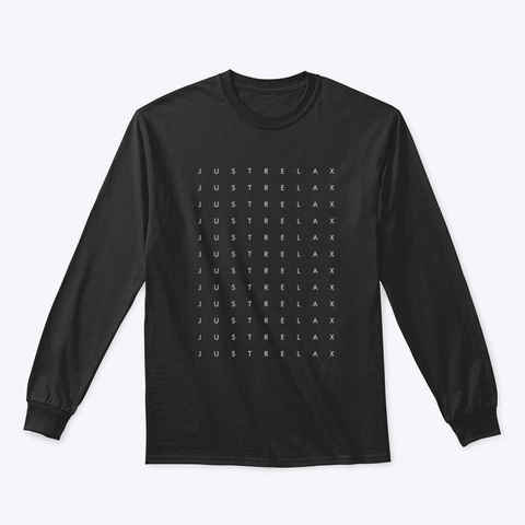 Long Sleeve Tee: Just Relax 12 X Black Maglietta Front