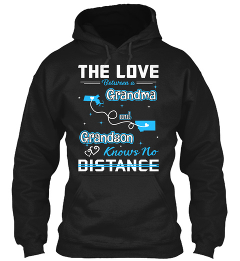 The Love Between A Grandma And Grand Son Knows No Distance. Massachusetts  Montana Black Sweatshirt Front