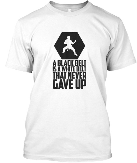 A White Belt That Never Give Up White T-Shirt Front