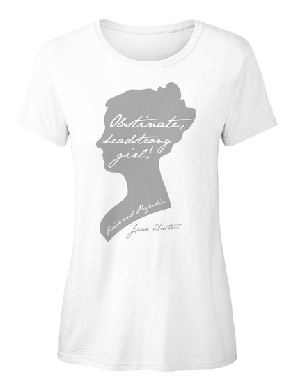 Obstinate, Headstrong Girl! Jane Austin White Women's T-Shirt Front