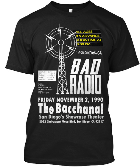 All Ages 8 $ Advance Showtime At 8:00 Pm From San Diego, Ca Bad Radio Friday November 2, 1990 The Bacchanal San... Black T-Shirt Front