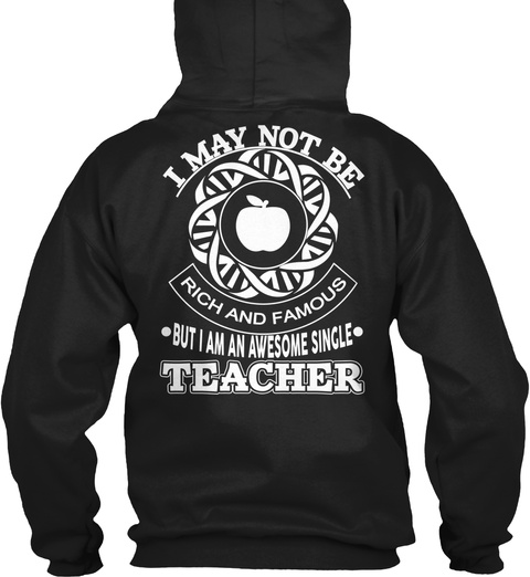 I May Not Be Rich And Famous But I Am An Awesome Single Teacher Black T-Shirt Back