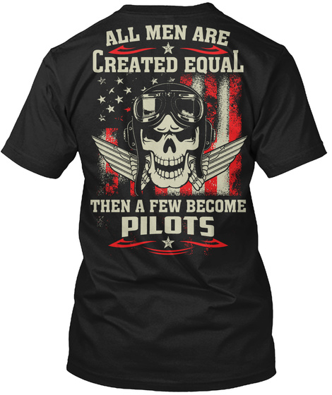 All Men Are Created Equal Then A Few Become Pilots Black T-Shirt Back