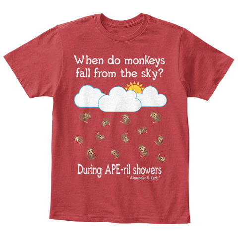 When Do Monkeys    Fall From The Sky? During Ape Ril Showers * Alexander & Kent * Classic Red T-Shirt Front