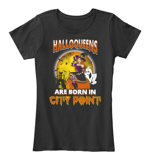 Halloqeens Are Born In City Point Black T-Shirt Front