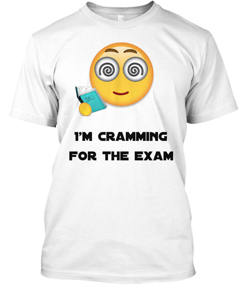 I'm Cramming  For The Exam White T-Shirt Front