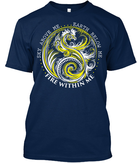Sky Above Me Earth Below Me Fire Within Me Navy T-Shirt Front