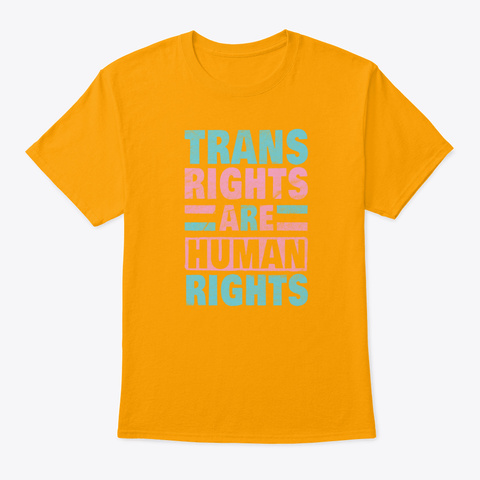 Trans Rights Transexual Lgbt Gay Appare Gold T-Shirt Front