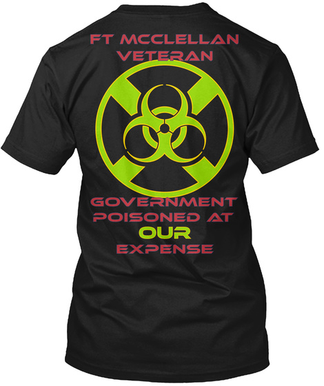 Ft Mc Clellan Veteran G Overnment Poisoned At  Expense Our Black T-Shirt Back