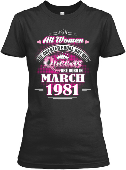 All Women Are Created Equal, But Only Queens Are Born In March 1981 Black T-Shirt Front