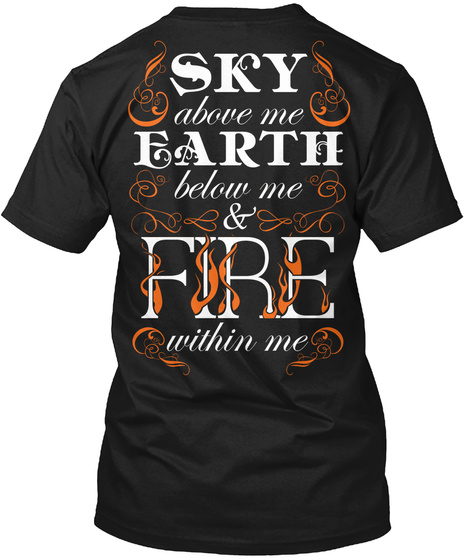Fire Within Me Sky Above Me Earth Below Me & Fire Within Me Black T-Shirt Back
