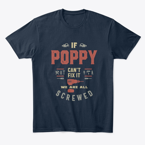 If Poppy Can't Fix It We Are All Screwed New Navy T-Shirt Front