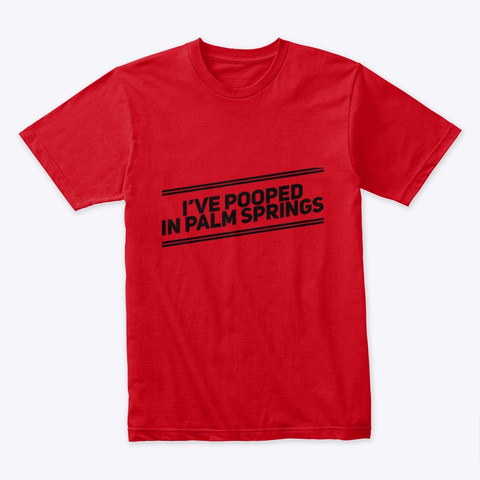 I've Pooped In Palm Springs Red T-Shirt Front