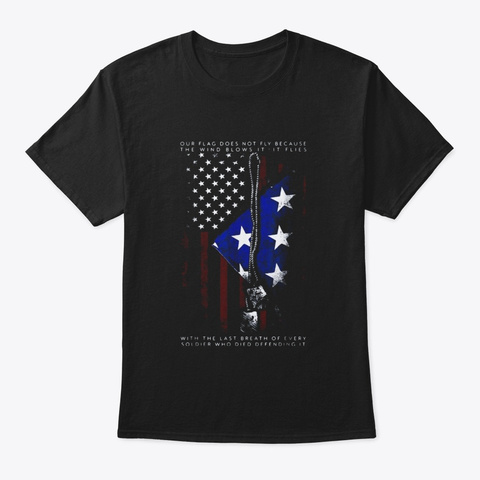 Our Flag Does Not Fly The Wind Blows It Black T-Shirt Front