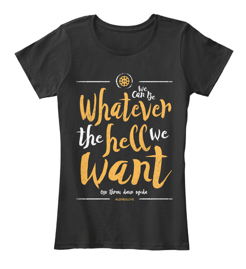 We Can Be Whatever The Hell We Want Black Women's T-Shirt Front