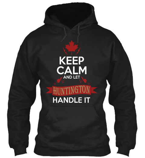 Keep Calm And Let Huntington Handle It Black T-Shirt Front
