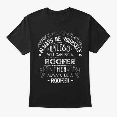 Always Be Yourself Roofer Tee Black T-Shirt Front