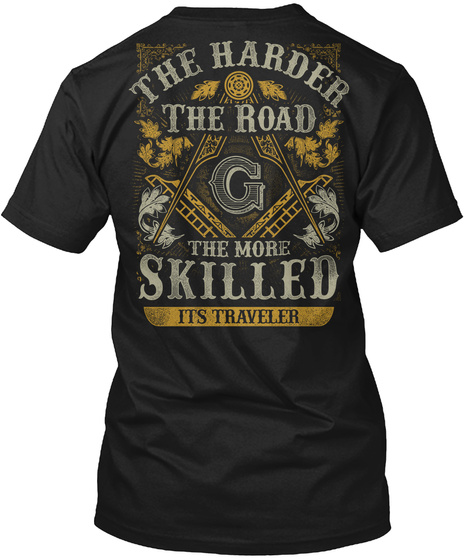 The Harder The Road G  The More Skilled Its Traveller Black T-Shirt Back