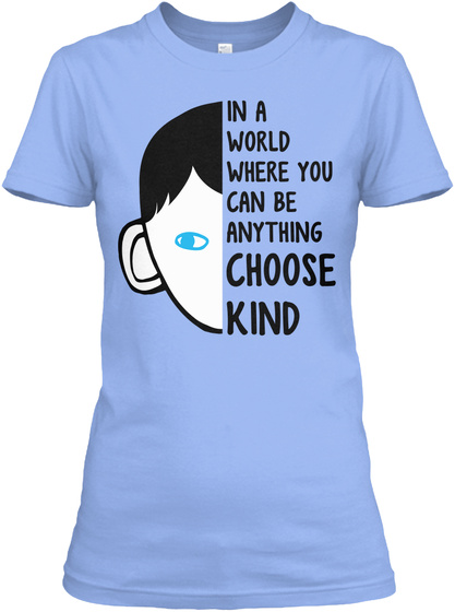 In A World Where You Can Be Anything Choose Kind Light Blue T-Shirt Front