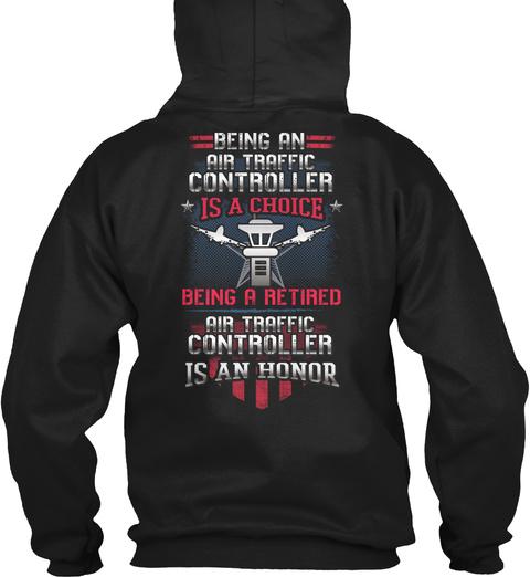 Being An Air Traffic Controller Is A Choice Being A Retired Air Traffic Controller Is An Honor Black T-Shirt Back