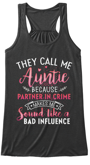 They Call Me Auntie Because Partner In Crime Makes Me Sound Like A Bad Influence Dark Grey Heather T-Shirt Front