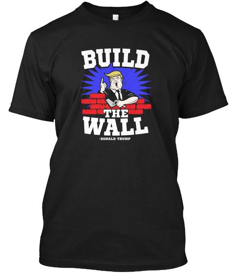 Build The Wall Donald Trump Black T-Shirt Front