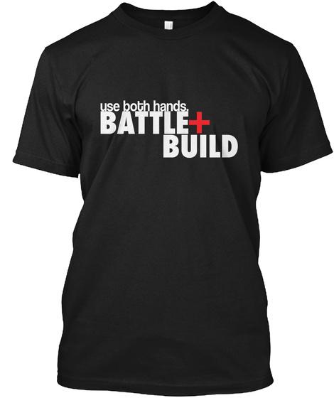 Use Both Hands Battle Build Black T-Shirt Front
