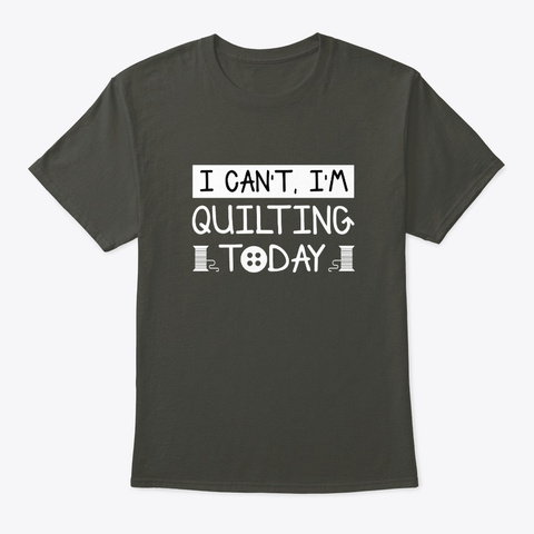 I Cant Im Quilting Today Quilting Lover Smoke Gray T-Shirt Front