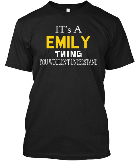 It's A Emily Thing You Wouldn't Understand Black T-Shirt Front