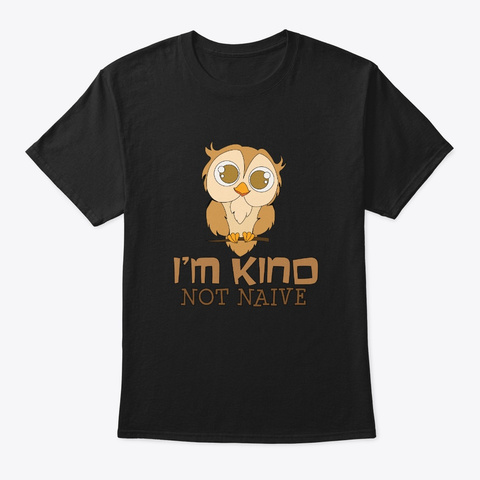 Kind Not Naive Owl Personality Black T-Shirt Front