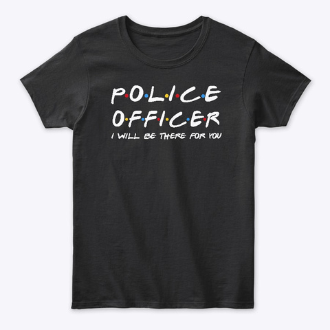 Police Officer Gifts Black T-Shirt Front