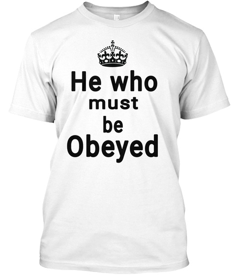He Who Must Be Obeyed White Camiseta Front