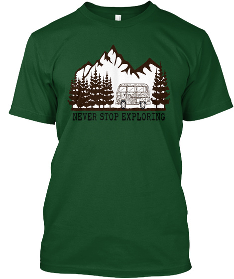 Never Stop Exploring Forest Green  T-Shirt Front