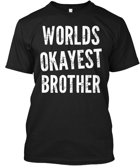 e204db13d83b Worlds Okayest Brother - Worlds okayest brother Products