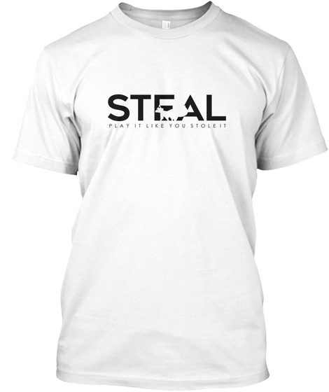 Steal Play It Like You Stole It White T-Shirt Front