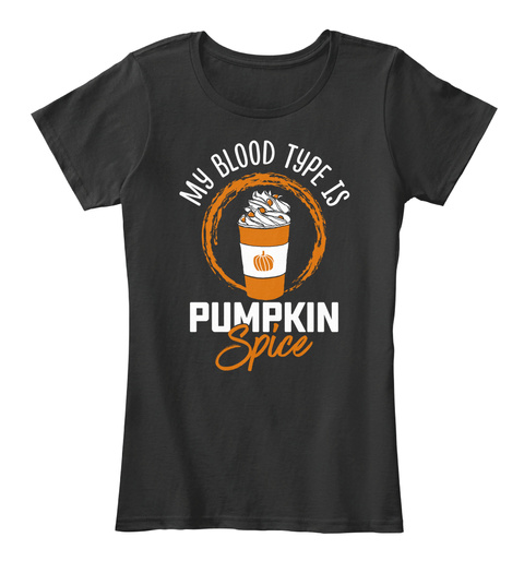 My Blood Type Is Pumpkin Spice Black Women's T-Shirt Front