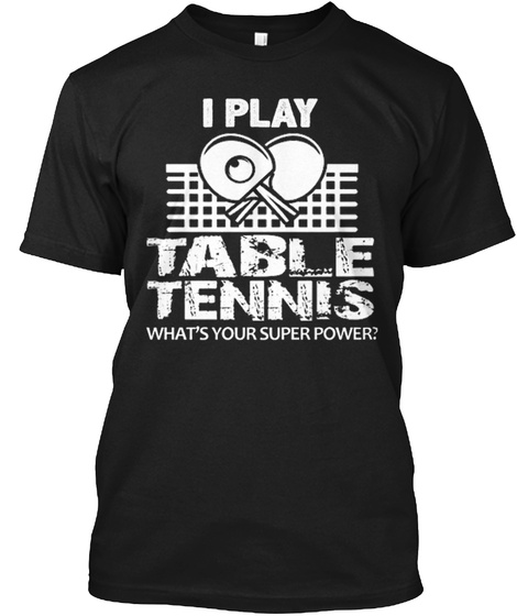 I Play Table Tennis What's Your Super Power? Black T-Shirt Front