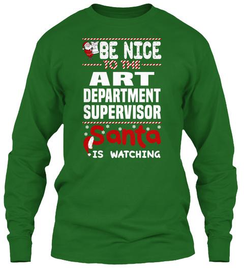 Be Nice To The Art Department Supervisor Santa Is Watching Irish Green T-Shirt Front