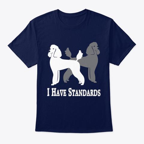 Dog I Have Standards  Standard Poodles Navy T-Shirt Front