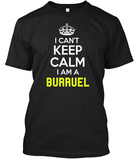 I Can't Keep Calm I Am A Burruel Black T-Shirt Front